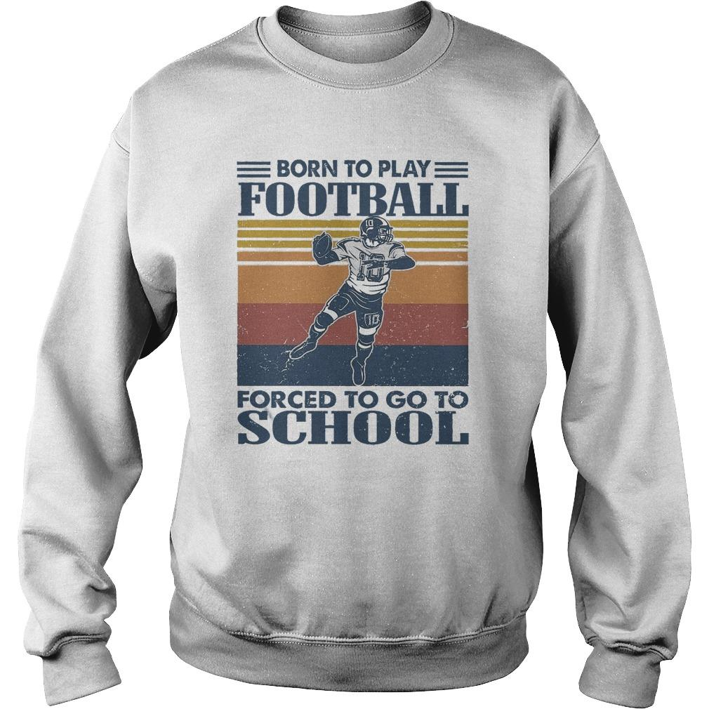 Vintage Born To Play Football Forced To Go To School Sweater
