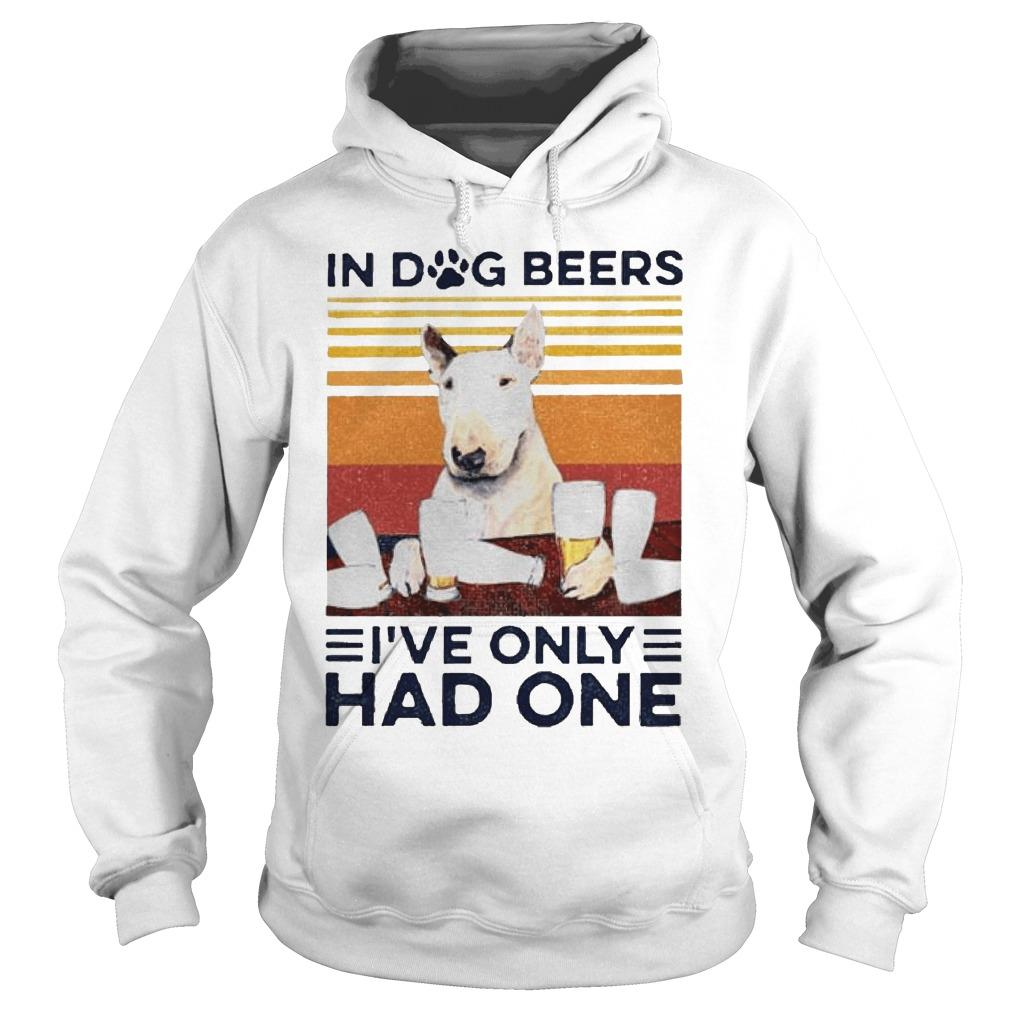 Vintage Bull Terrier In Dog Beers I've Only Had One Hoodie