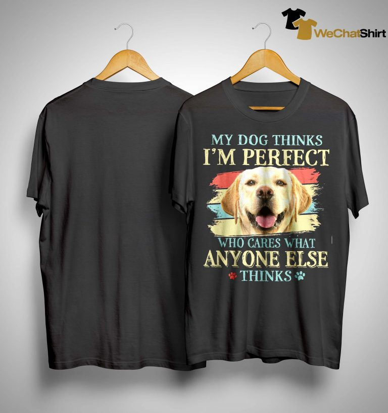 Vintage Golden My Dog Thinks I'm Perfect Who Cares What Anyone Else Thinks Shirt