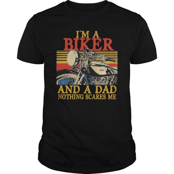 Vintage I'm A Biker And A Dad Nothing Scares Me Shirt