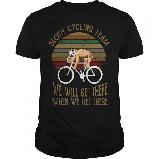 Vintage Sloth Cycling Team We Will Get There When We Get There Shirt