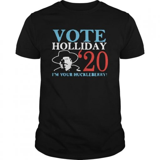 Vote Holliday 20 I'm Your Huckleberry Shirt