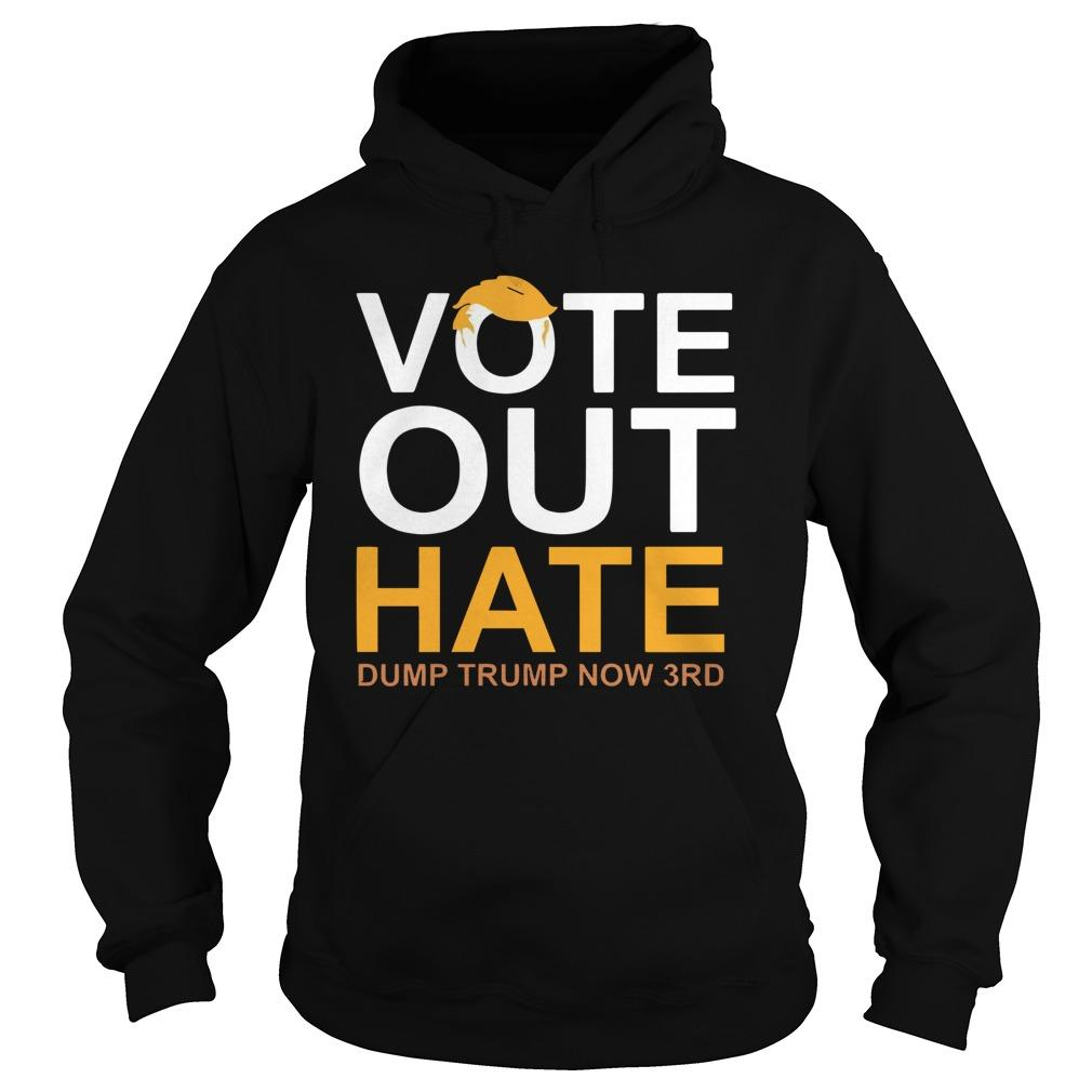 Vote Out Hate Dump Trump Now 3rd Hoodie