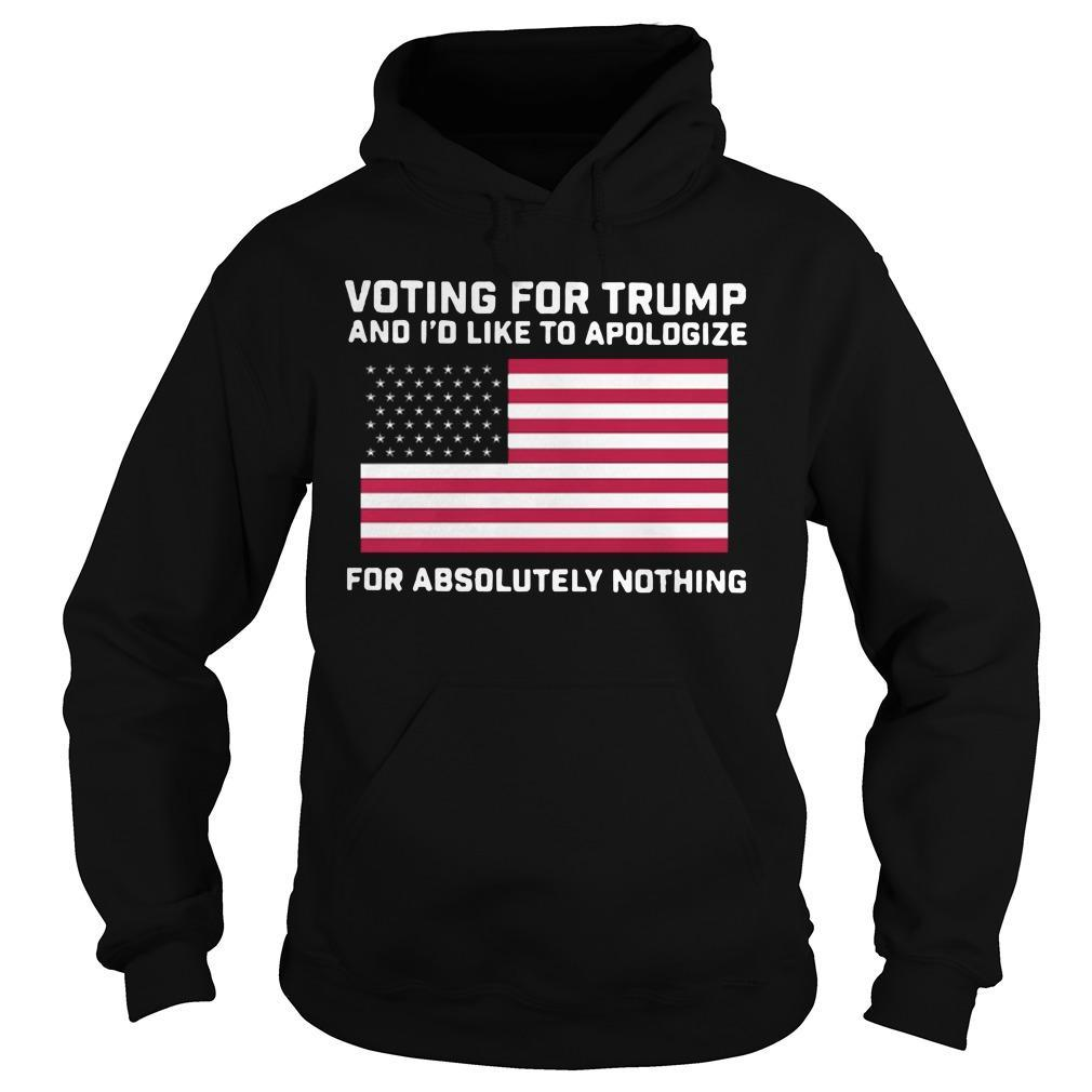 Voting For Trump And I'd Like To Apologize For Absolutely Nothing Hoodie
