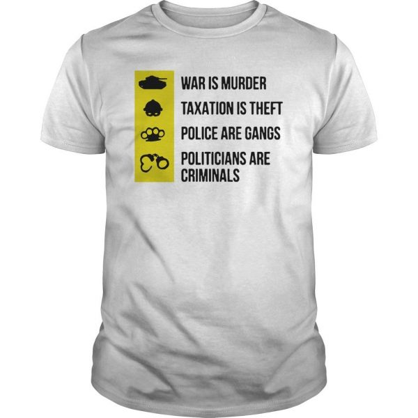 Was Is Murder Taxation Is Theft Police Are Gangs Politicians Are Criminals Shirt