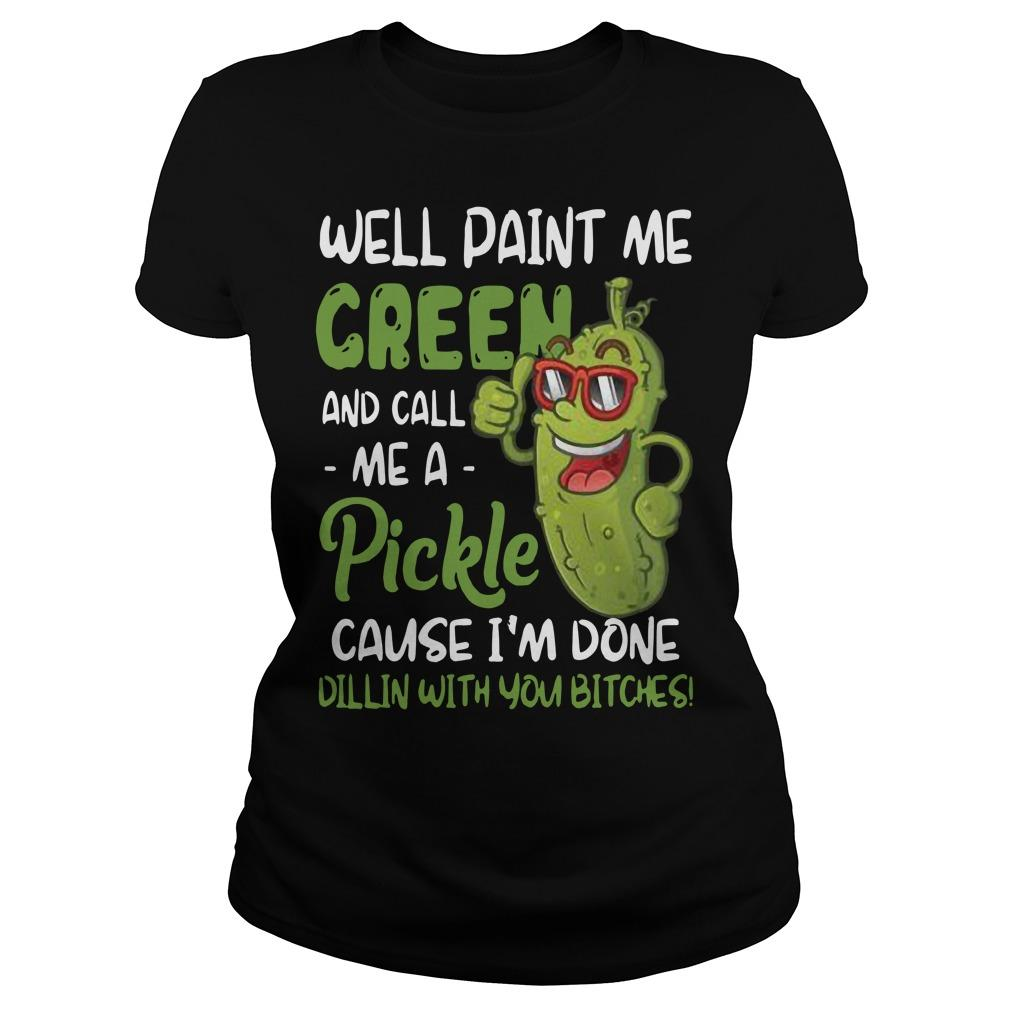Well Paint Me Green And Call Me A Pickle Longsleeve