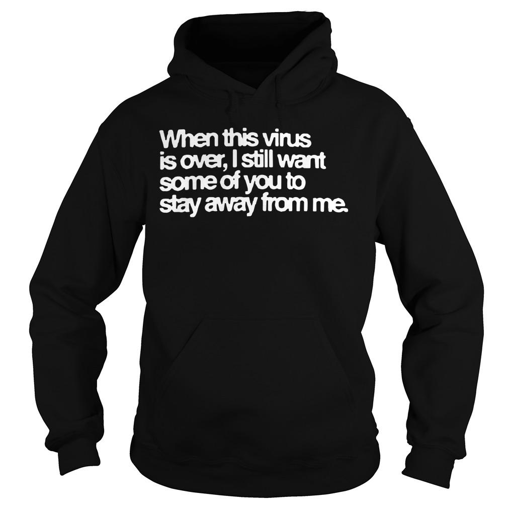 When This Virus Is Over I Still Want Some Of You To Stay Away From Me Hoodie