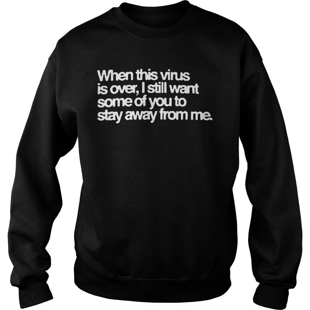 When This Virus Is Over I Still Want Some Of You To Stay Away From Me Sweater