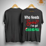 Who Needs Santa I've Got Grandma Shirt