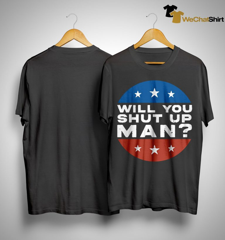 Will You Shut Up Man Biden Harris 2020 Shirt