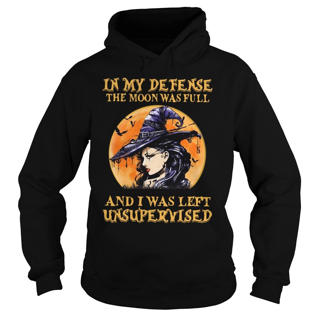 Witch In My Defense The Moon Was Full And I Was Left Unsupervised Hoodie