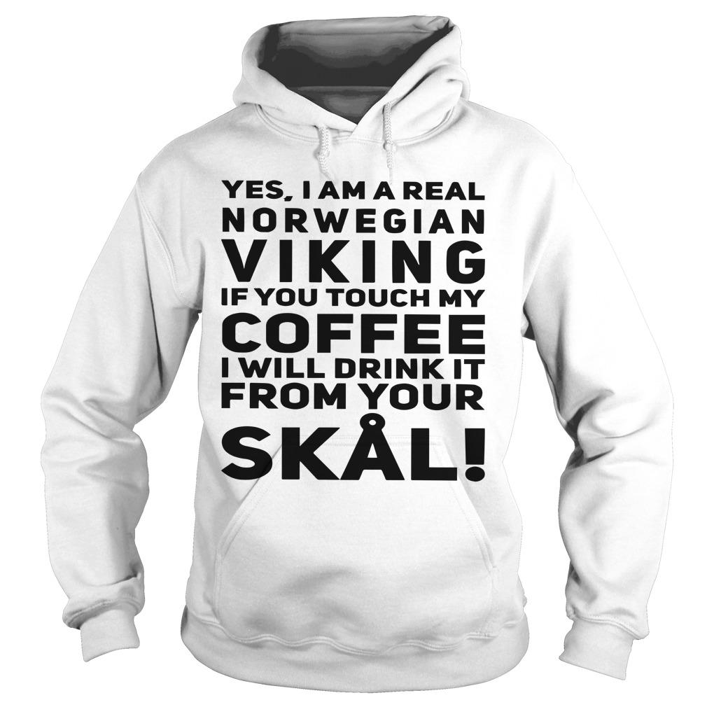 Yes I Am A Real Norwegian Viking If You Touch My Coffee Hoodie