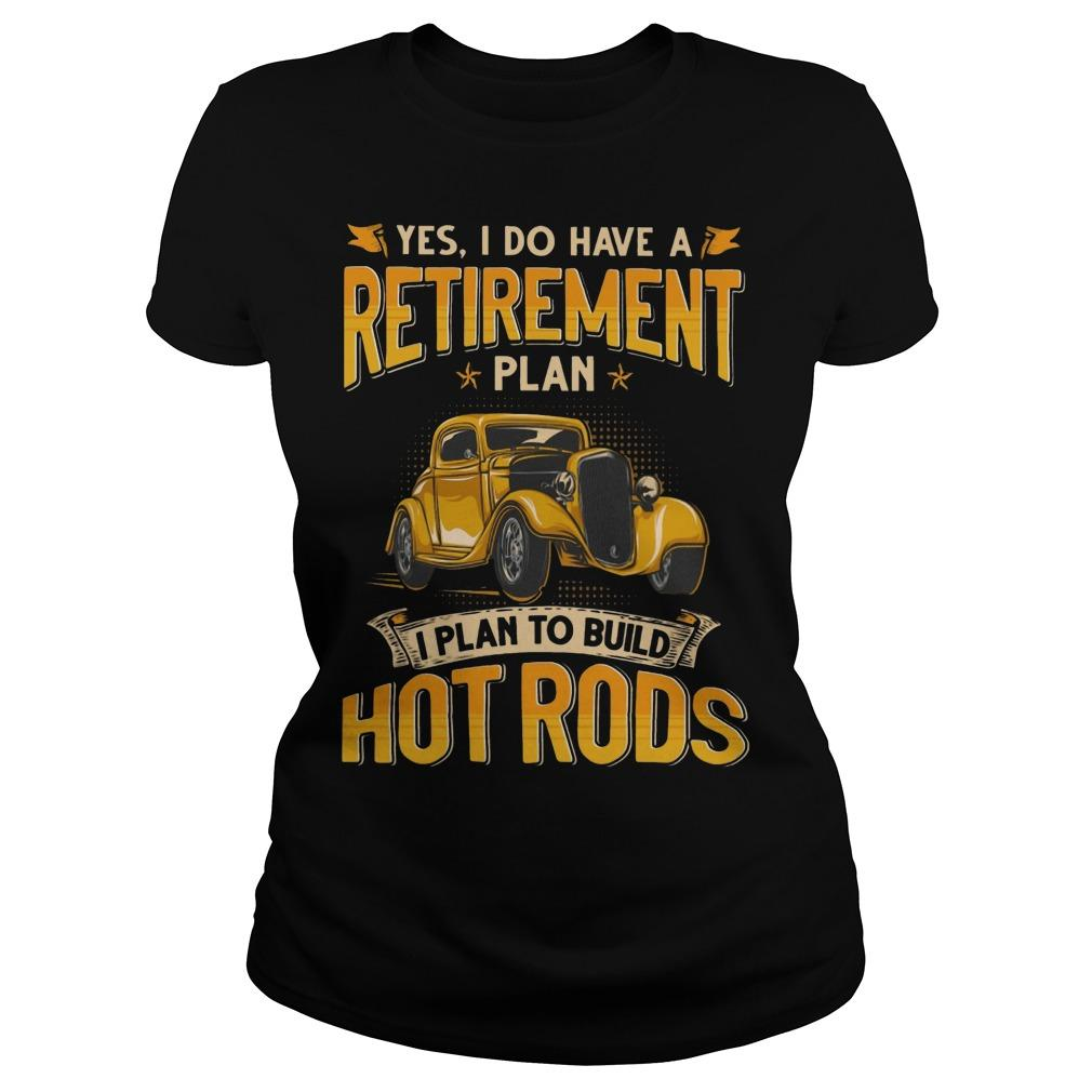 Yes I Do Have A Retirement Plan I Plan To Build Hot Rods Longsleeve
