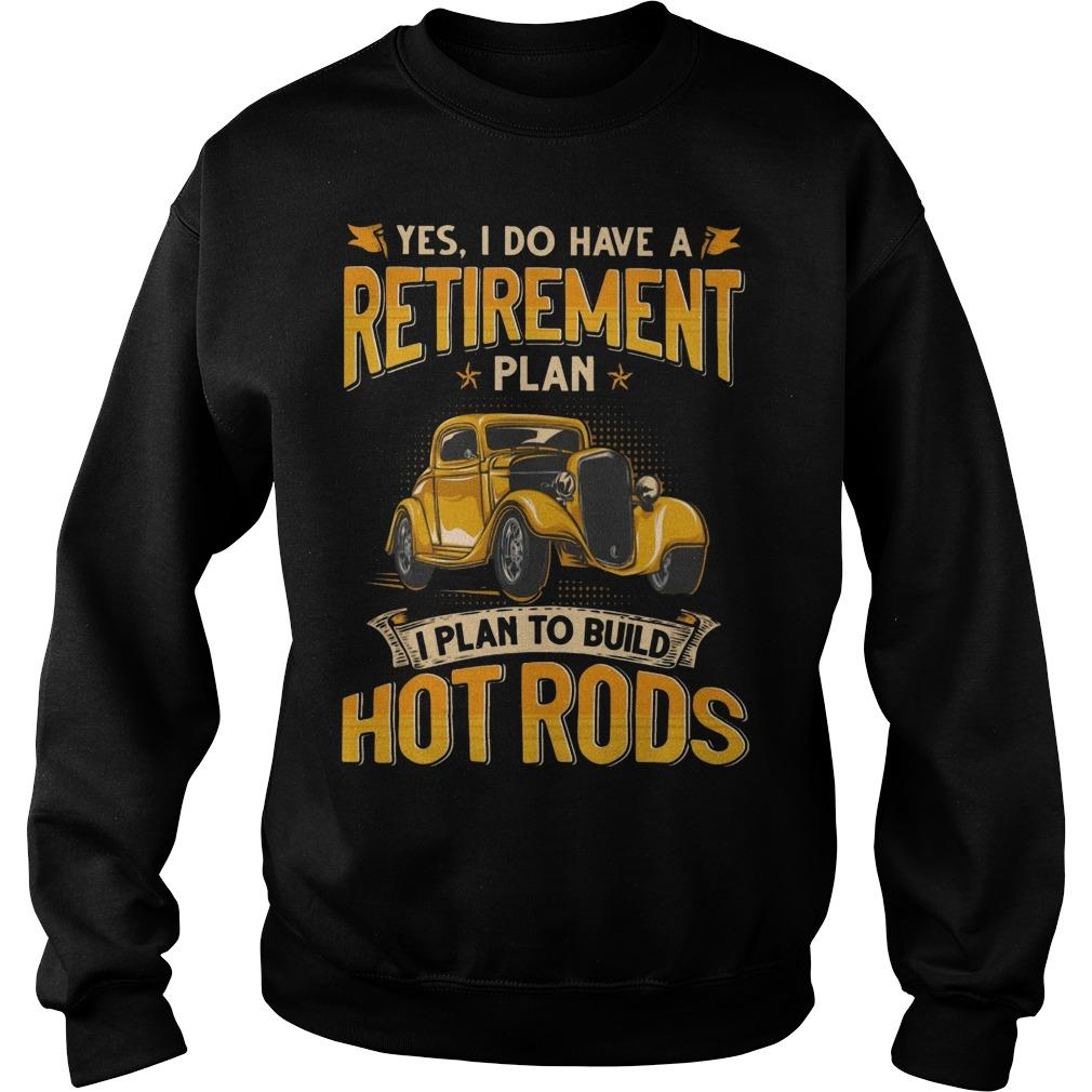 Yes I Do Have A Retirement Plan I Plan To Build Hot Rods Sweater