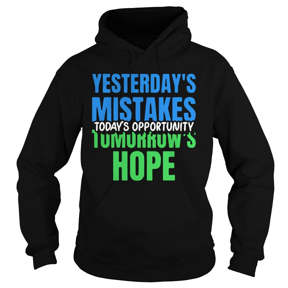 Yesterday's Mistakes Today's Opportunity Tomorrow's Hope Hoodie