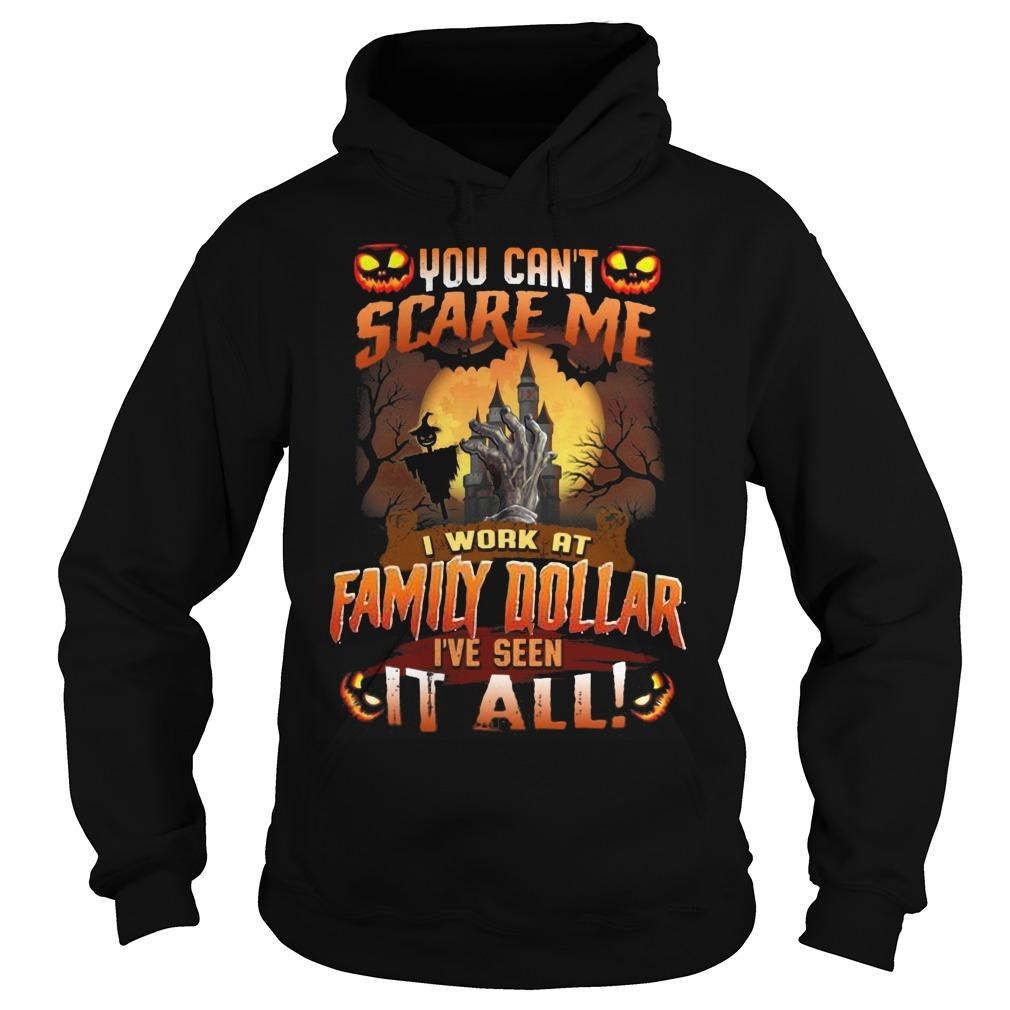 You Can't Scare Me I Work At Family Dollar I've Seen It All Hoodie
