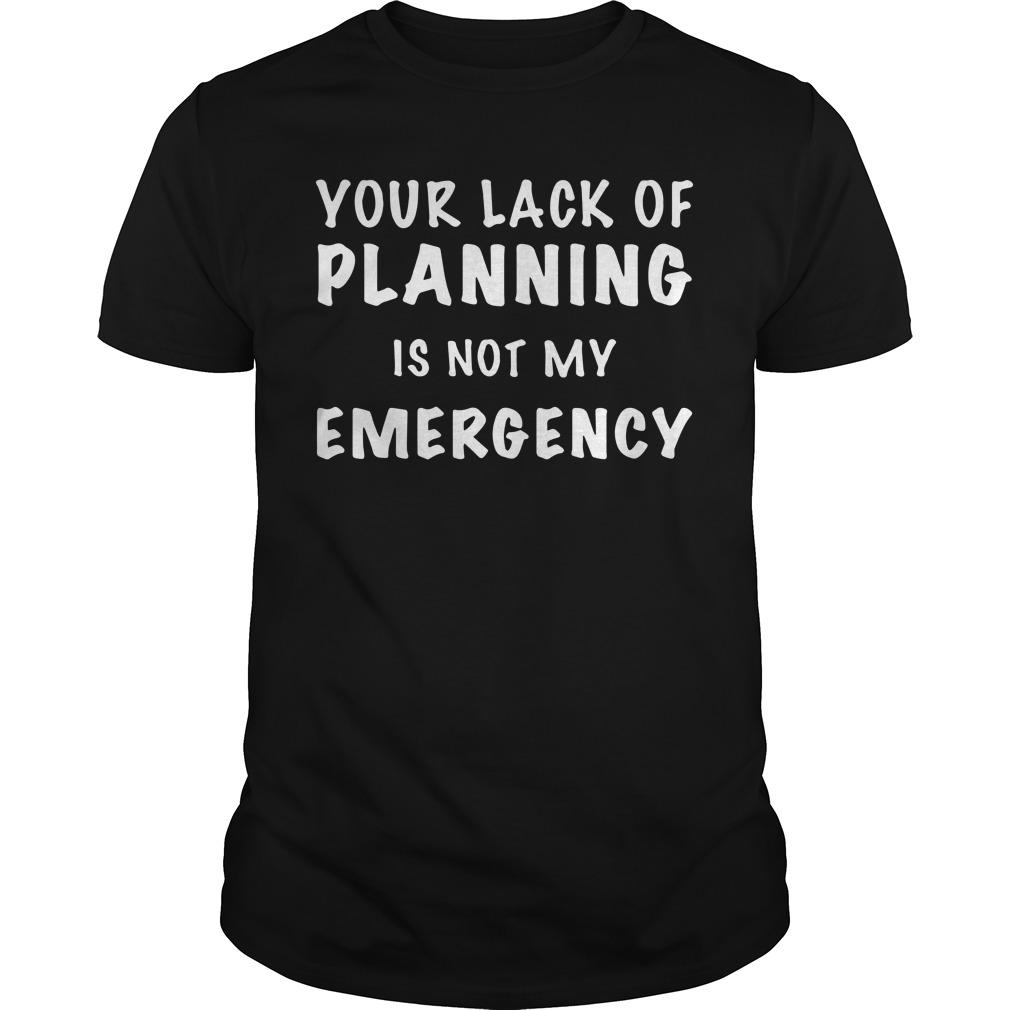 Your Lack Of Planning Is Not My Emergency Longsleeve