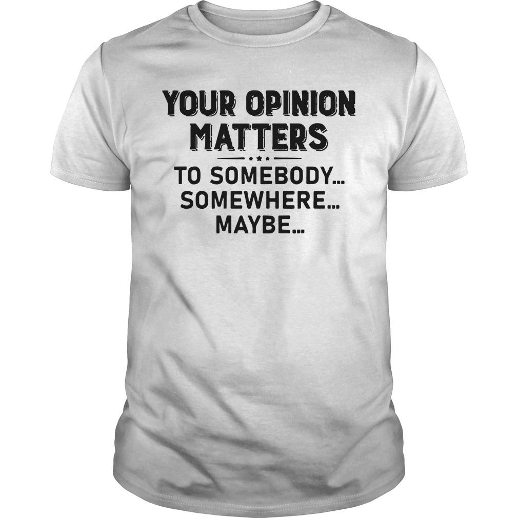 Your Opinion Matters To Somebody Somewhere Maybe Longsleeve