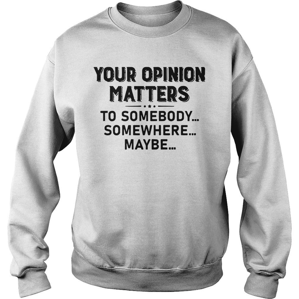 Your Opinion Matters To Somebody Somewhere Maybe Sweater