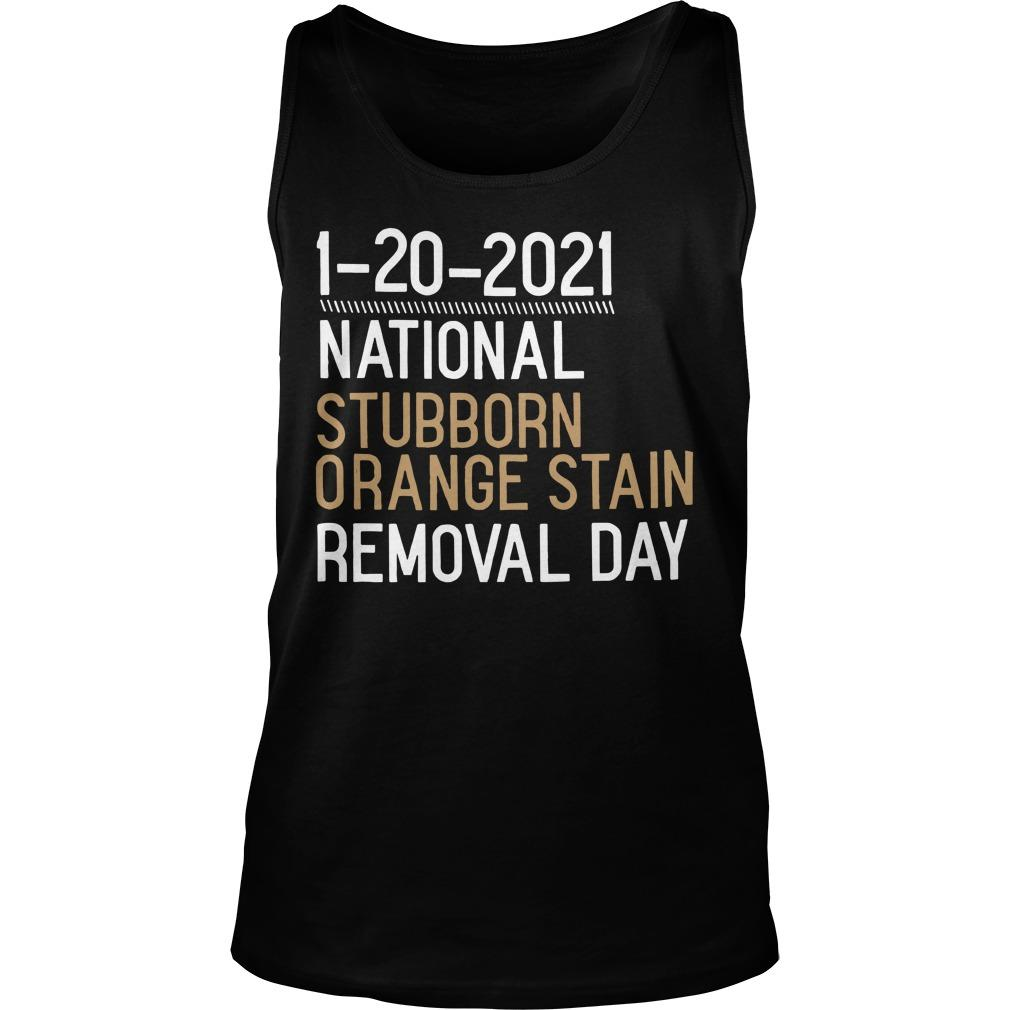 1 20 2021 National Stubborn Orange Stain Removal Day Tank Top