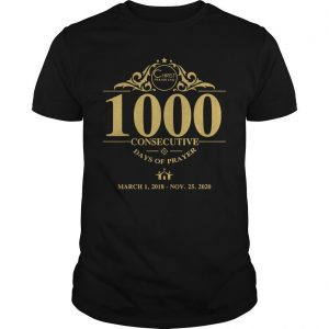 1000 Consecutive Days Of Prayer March 1 2018 Nov 25 2020 Shirt