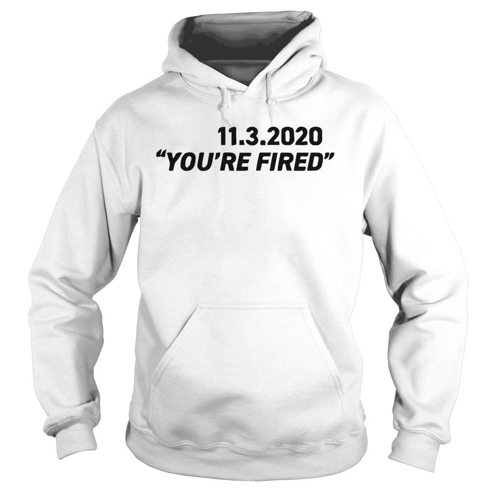 11 3 2020 You're Fired Hoodie