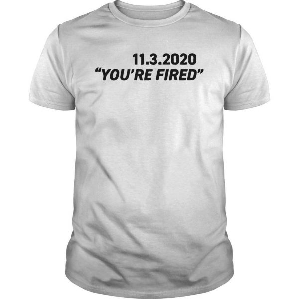 11 3 2020 You're Fired Shirt