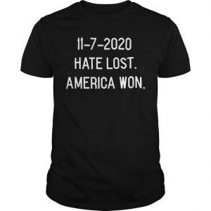 11 7 2020 Hate Lost America Won Shirt