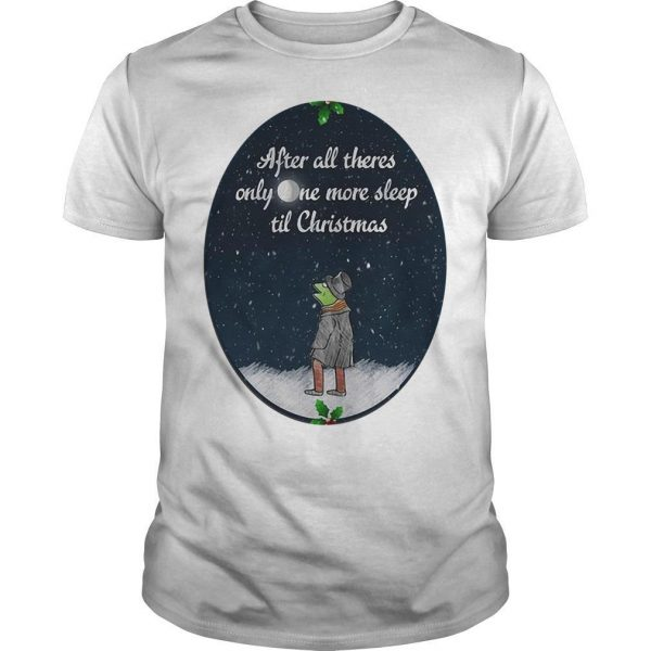 After All There's Only One More Sleep Til Christmas Shirt