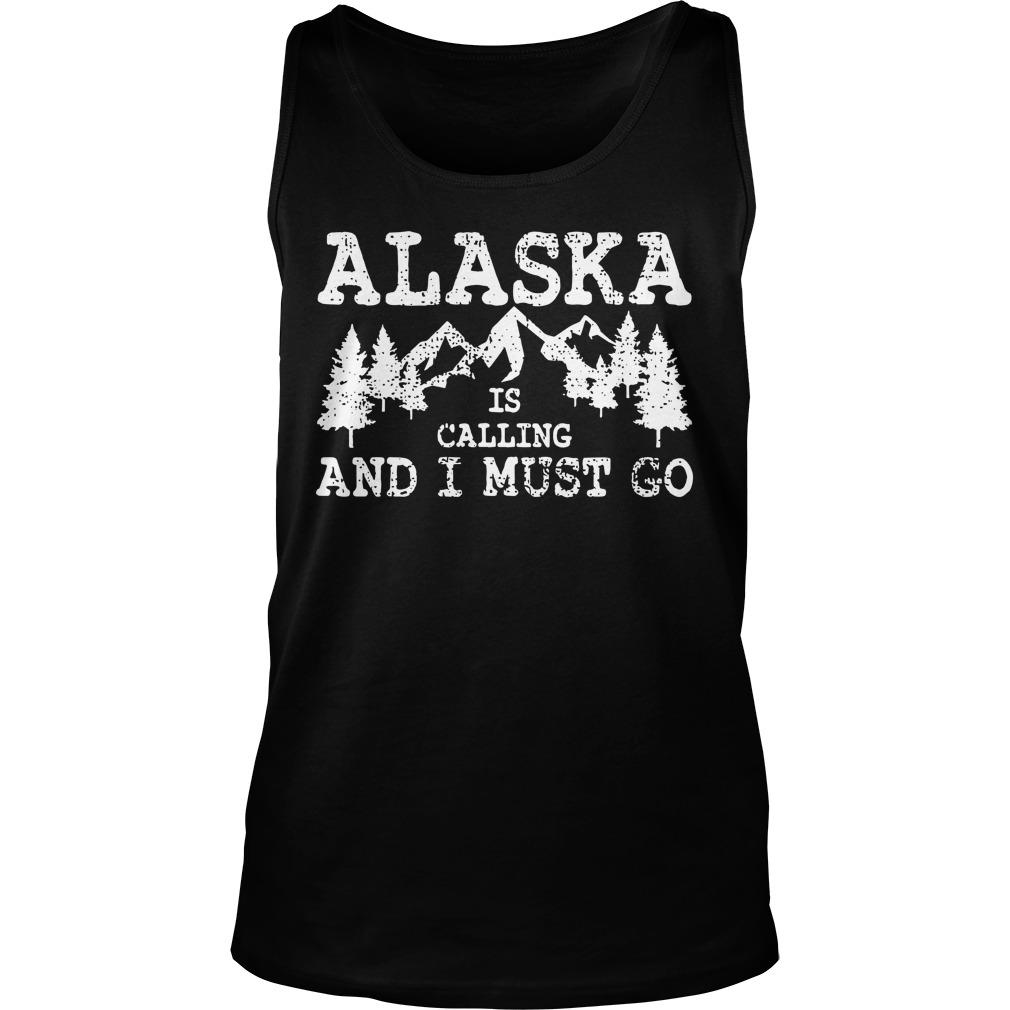Alaska Is Calling And I Must Go Tank Top