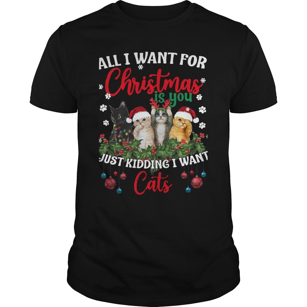 All I Want For Christmas Is You Just Kidding I Want Cats Longsleeve