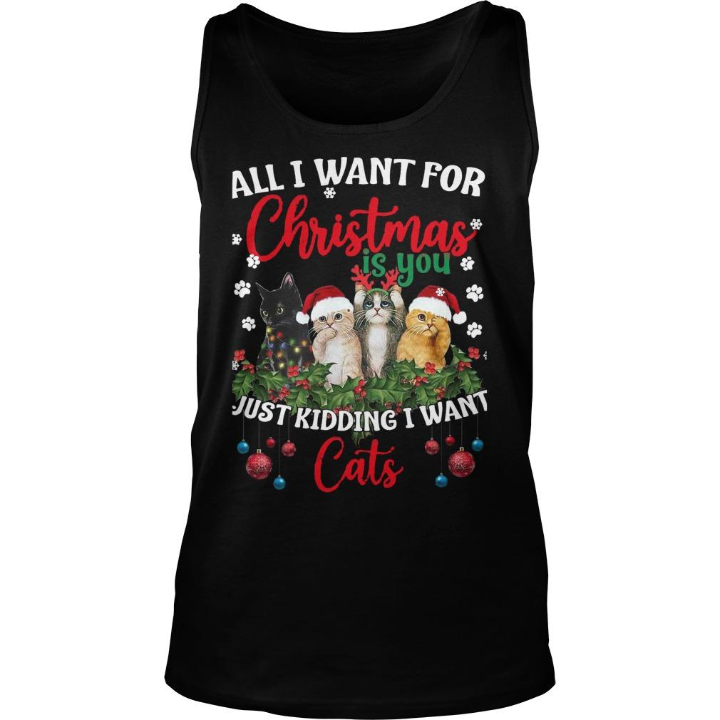 All I Want For Christmas Is You Just Kidding I Want Cats Tank Top