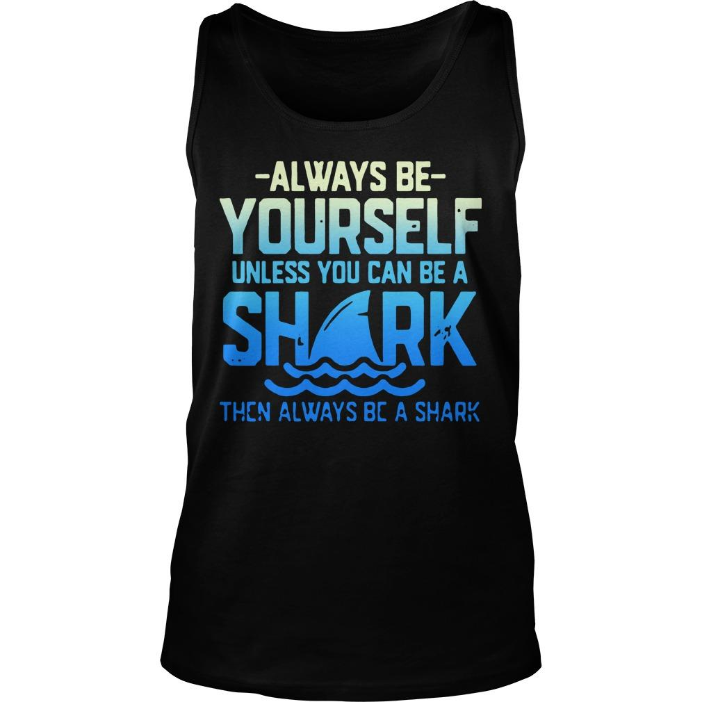 Always Be Yourself Unless You Can Be A Shark Tank Top