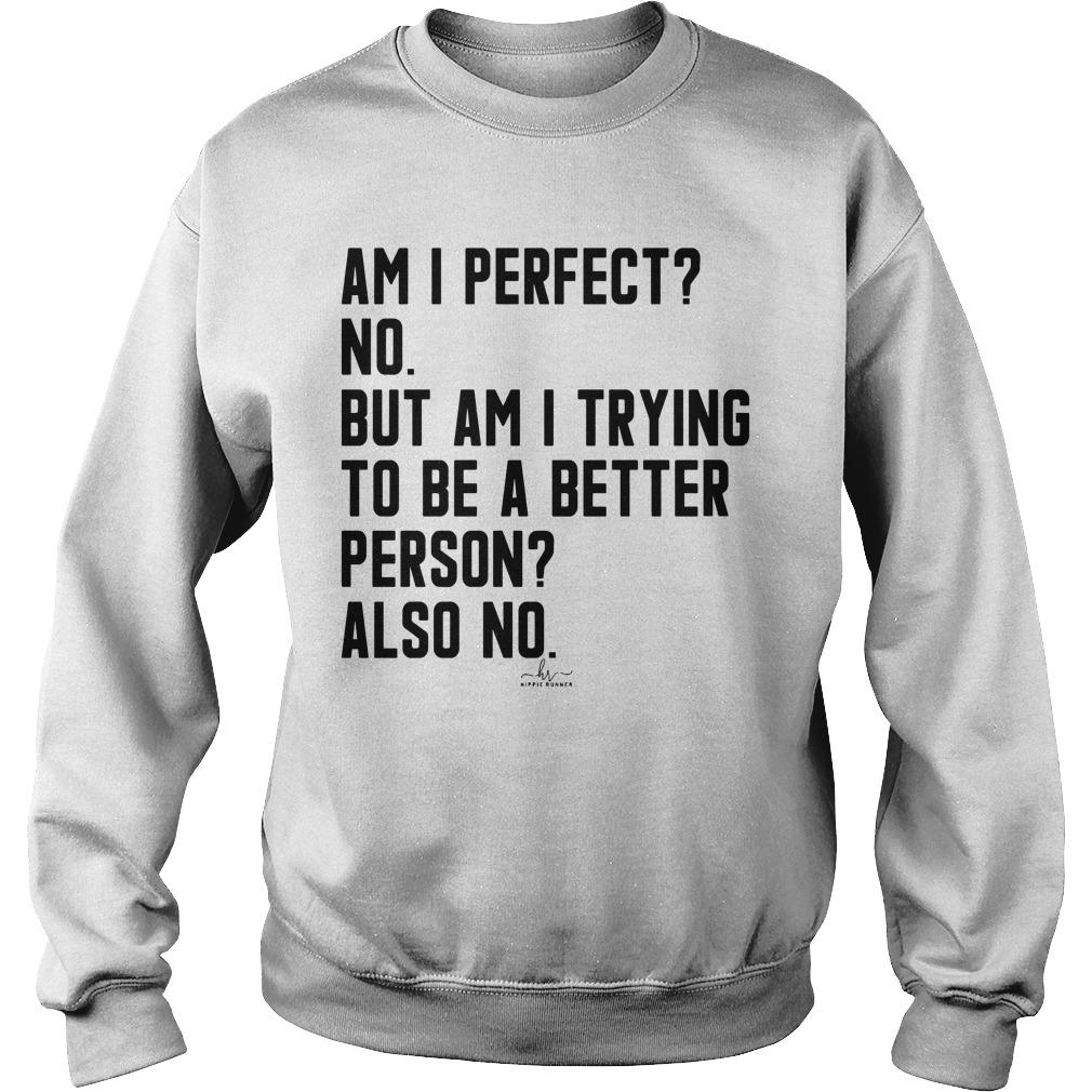 Am I Perfect No But Am I Trying To Be A Better Person Sweater