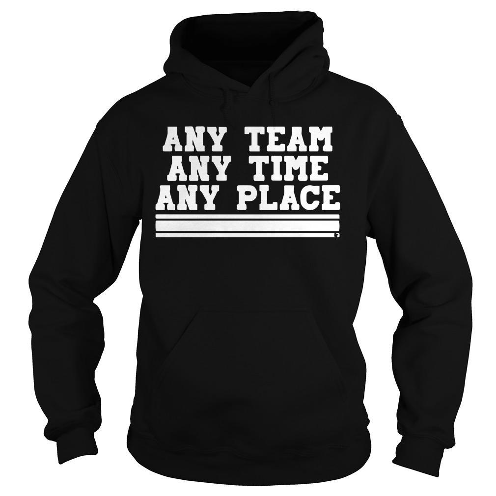 Any Team Any Time Any Place Hoodie