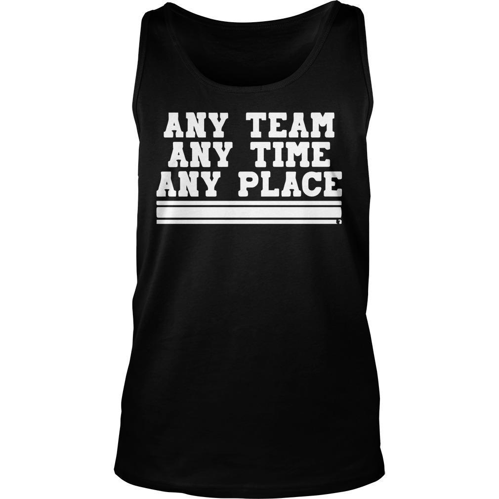 Any Team Any Time Any Place Tank Top