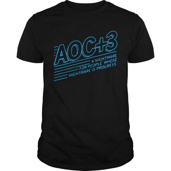 Aoc + 3 A Nightmare For People Whose Nightmare Is Progress Shirt