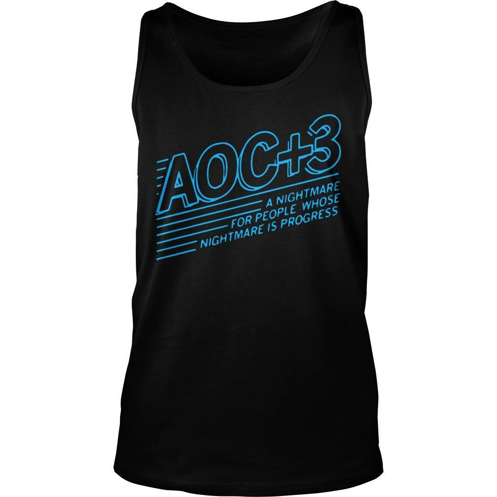 Aoc + 3 A Nightmare For People Whose Nightmare Is Progress Tank Top