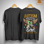 Autism Doesn't Come With A Manual It Comes With A Dad Shirt