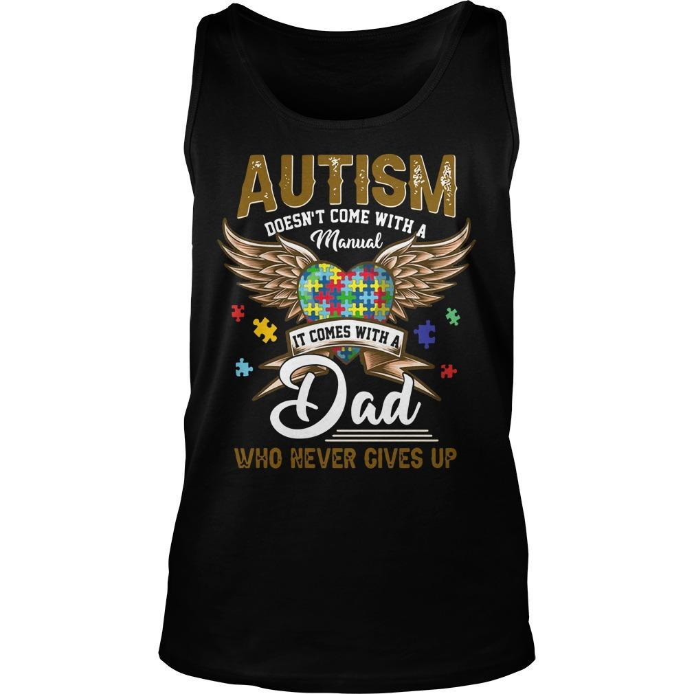 Autism Doesn't Come With A Manual It Comes With A Dad Tank Top