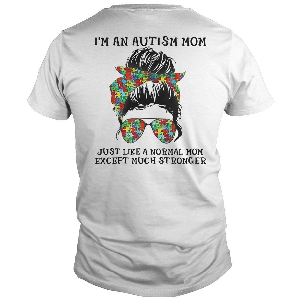 Autism Mom I'm An Autism Mom Just Like A Normal Mom Longsleeve