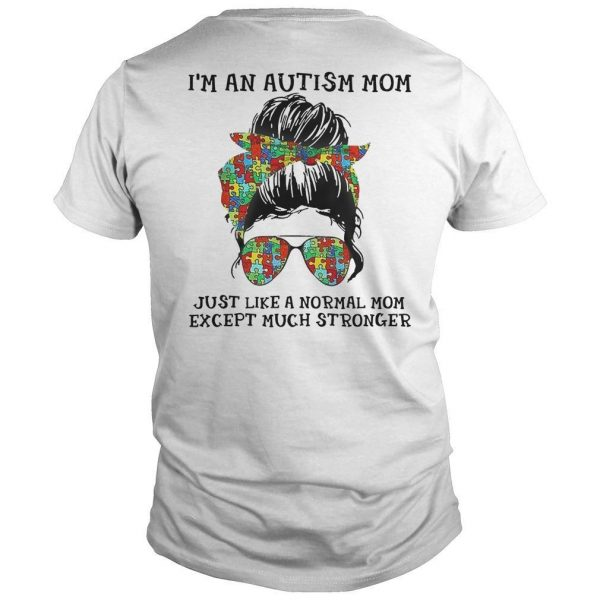 Autism Mom I'm An Autism Mom Just Like A Normal Mom Shirt