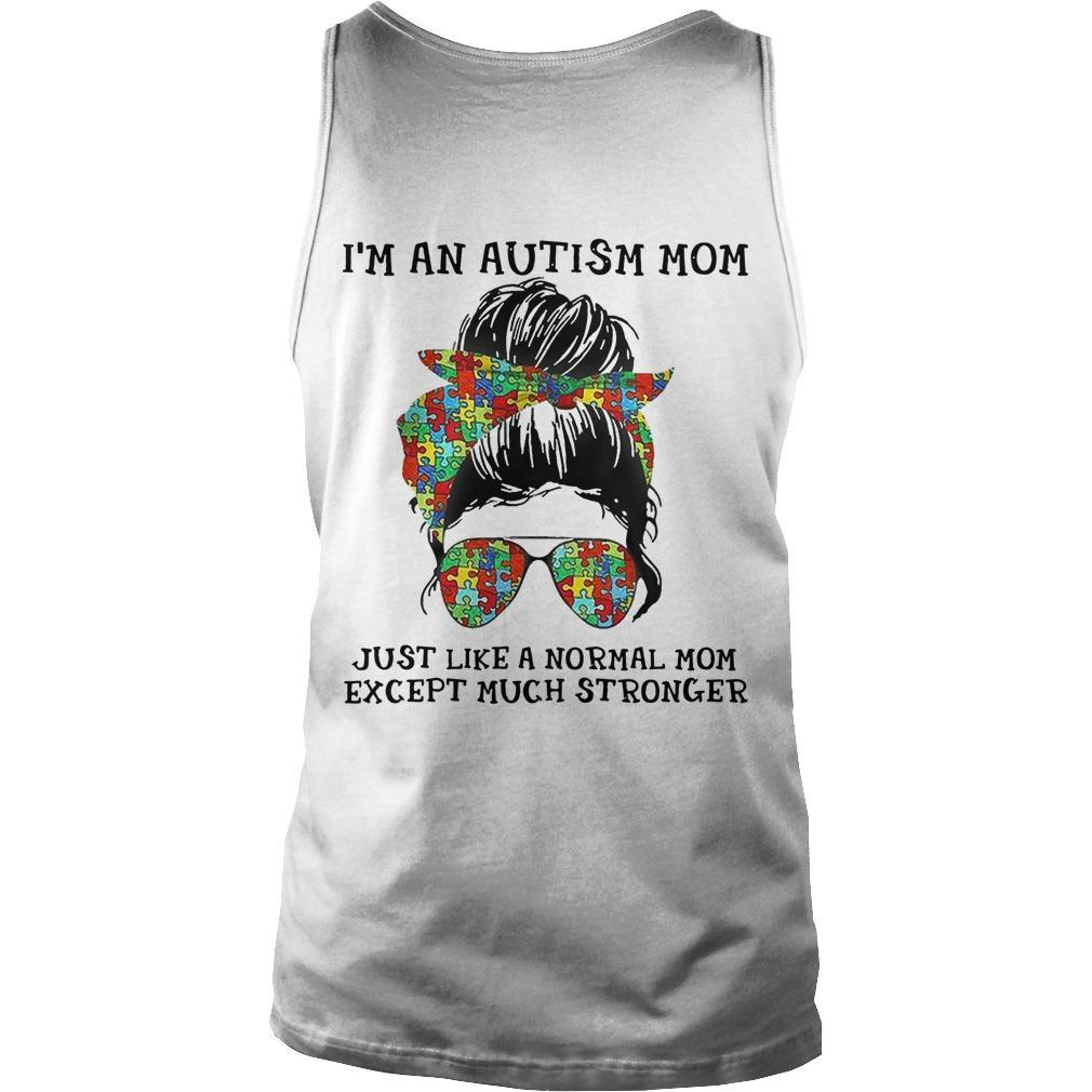 Autism Mom I'm An Autism Mom Just Like A Normal Mom Tank Top