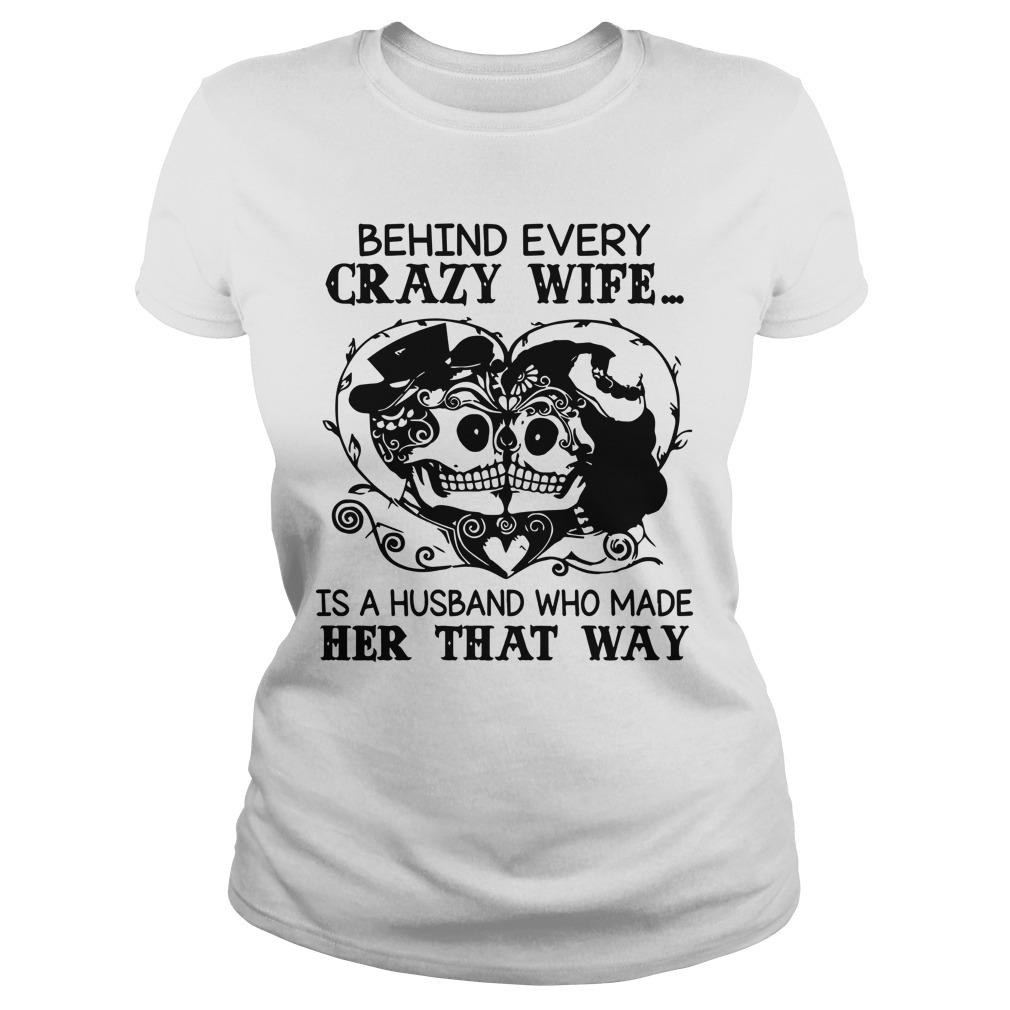 Behind Every Crazy Wife Is A Husband Who Made Her That Way Longsleeve