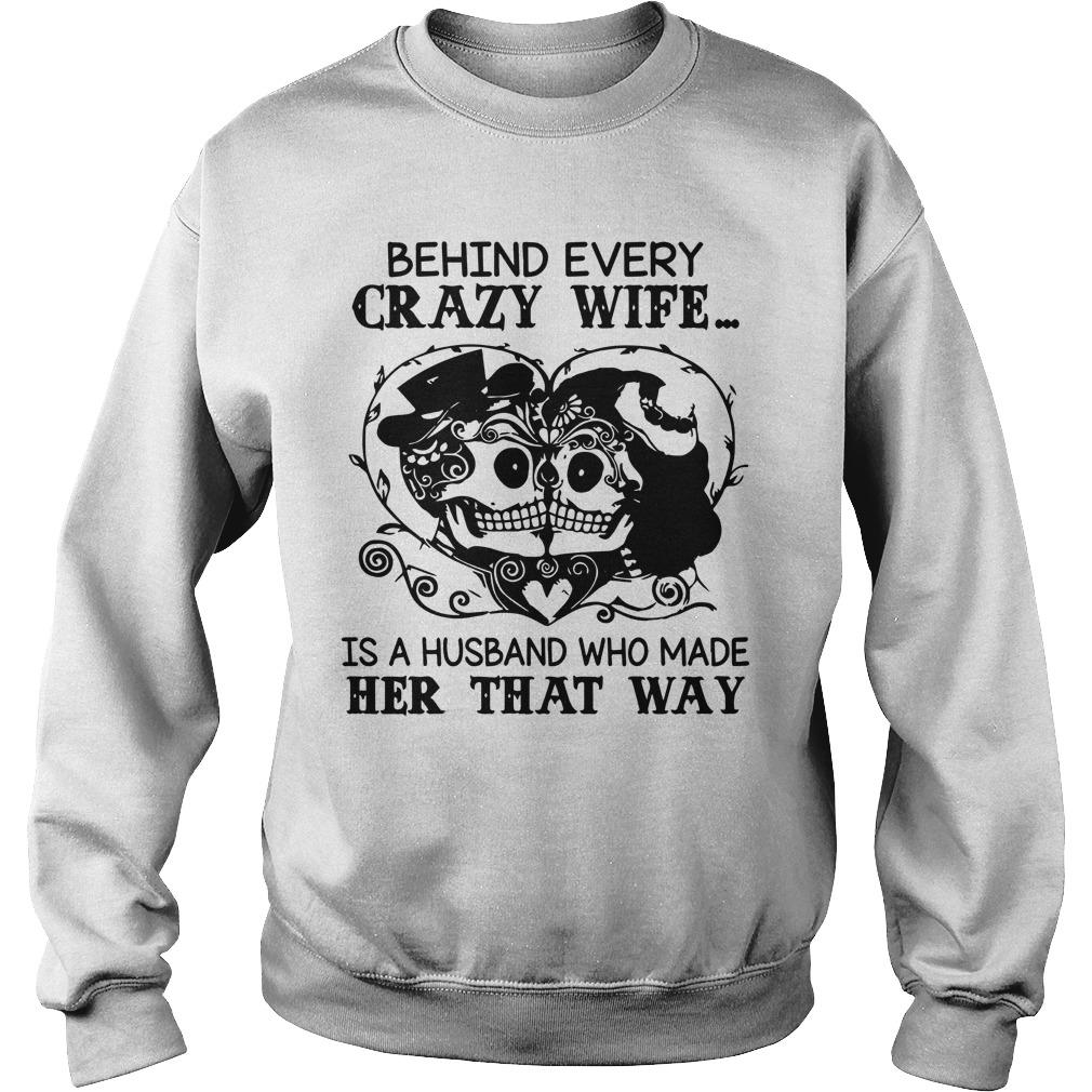 Behind Every Crazy Wife Is A Husband Who Made Her That Way Sweater