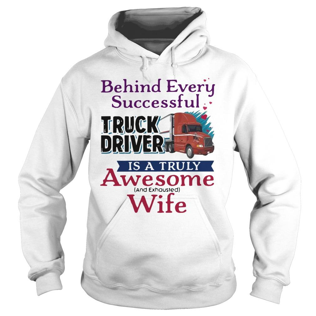 Behind Every Successful Truck Driver Is A Truly Awesome Wife Hoodie