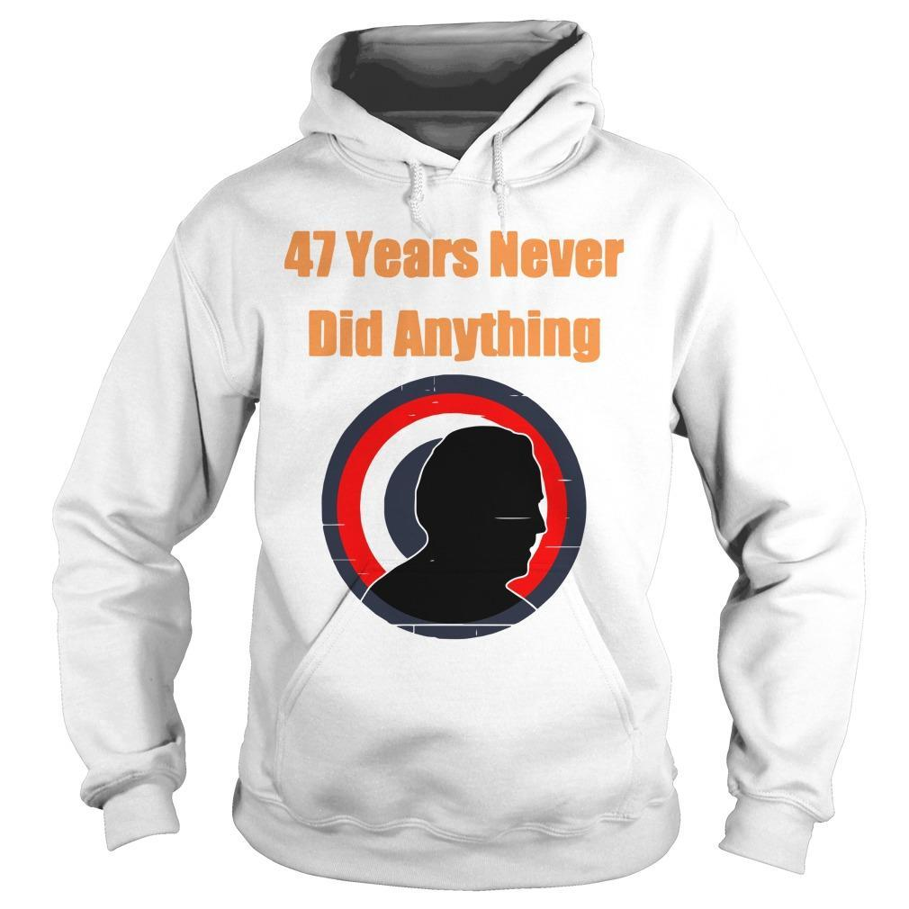 Biden Election 47 Years Never Did Anything Hoodie