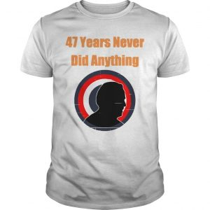 Biden Election 47 Years Never Did Anything Shirt