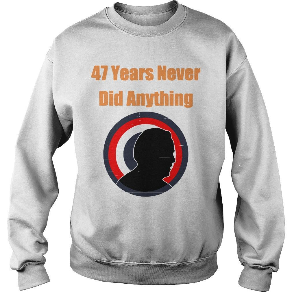 Biden Election 47 Years Never Did Anything Sweater