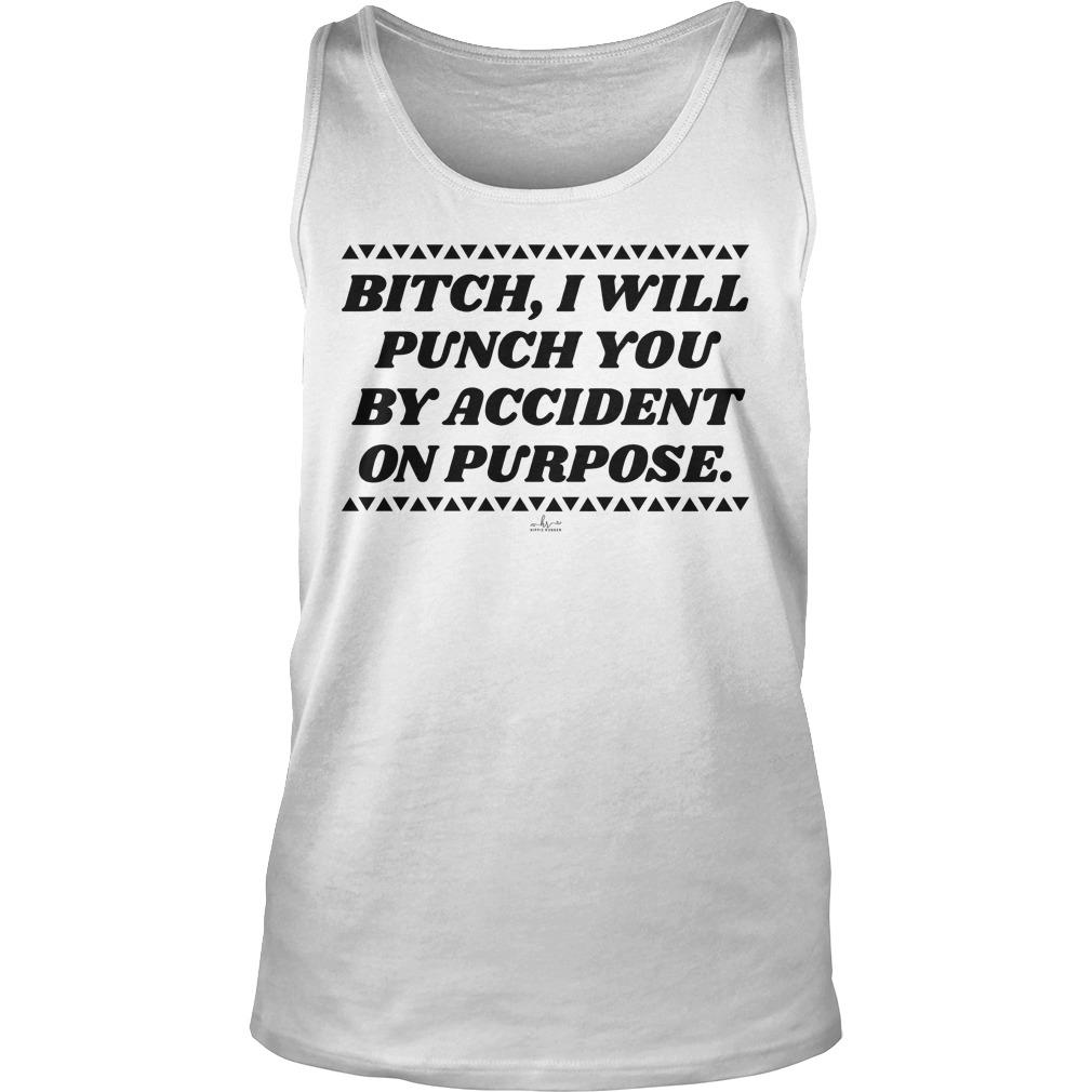 Bitch I Will Punch You By Accident On Purpose Tank Top